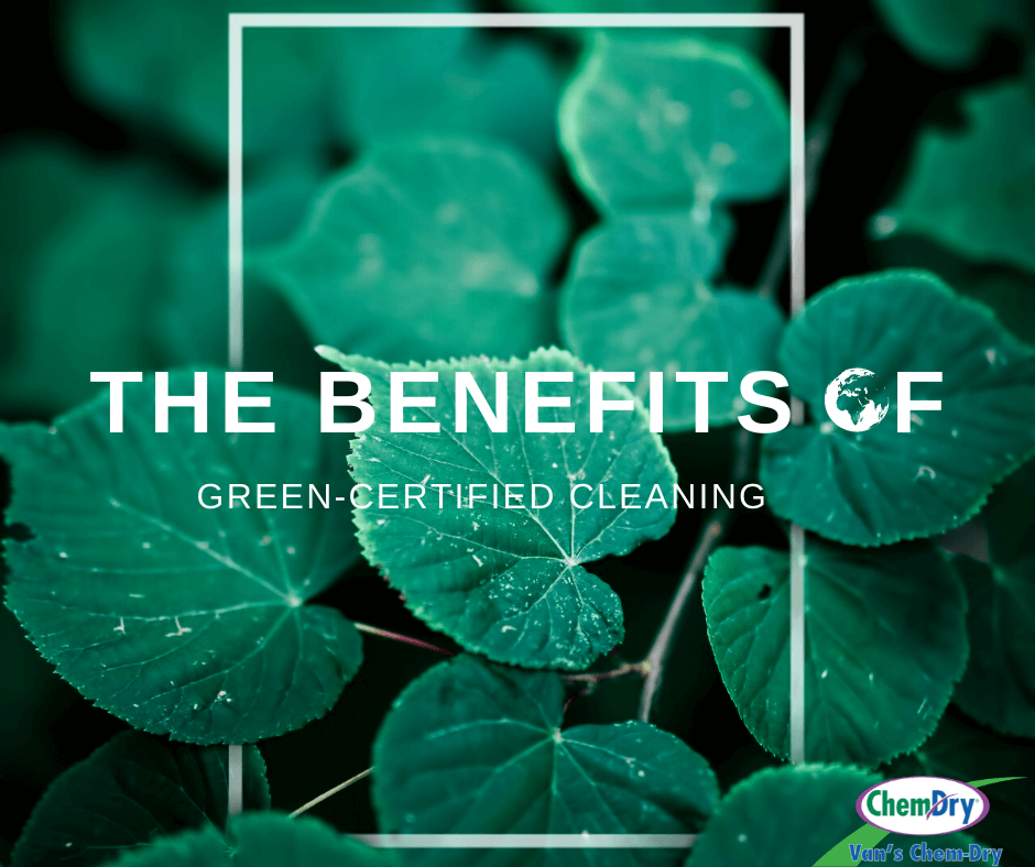 The Benefits of Green Certified Cleaning Van's Chem-Dry