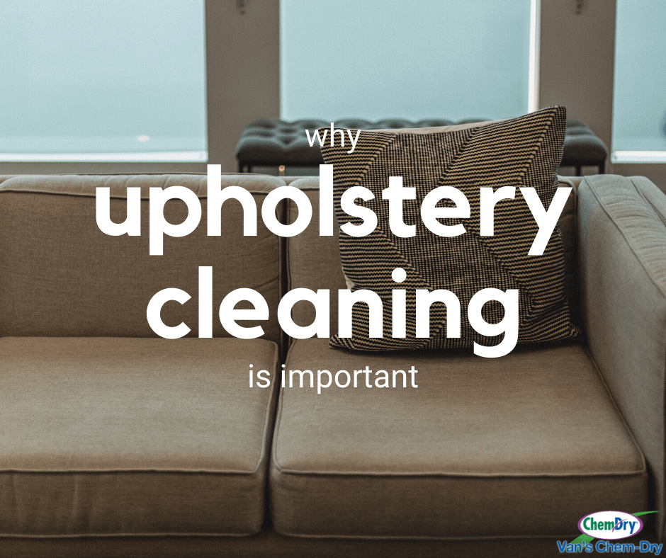 why upholstery cleaning is important vans chem dry